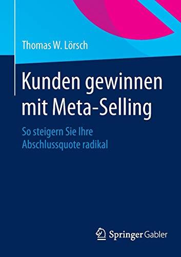 Kunden gewinnen mit Meta-Selling: So steigern Sie Ihre Abschlussquote radikal