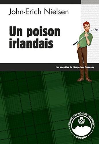 Un poison irlandais: Polar écossais (Les enquêtes de l'inspecteur Sweeney t. 10) par John-Erich Nielsen
