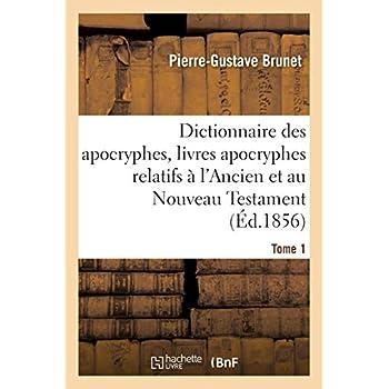 Dictionnaire des apocryphes, livres apocryphes relatifs à l'Ancien et au Nouveau Testament Tome 1