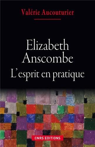 Elizabeth Anscombe. L'esprit en pratique par Valerie Aucouturier