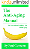 The Anti-Aging Manual - The Top 35 Foods to Keep You From Aging (Health, Nutrition and Wellness Series) (English Edition)
