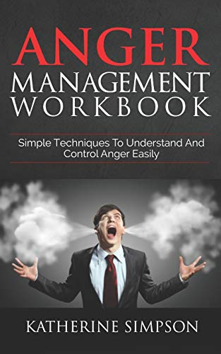 Anger Management Workbook: Simple Techniques To Understand And Control Anger Easily (Anger Management Series, Band 1)
