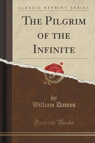 The Pilgrim of the Infinite (Classic Reprint)