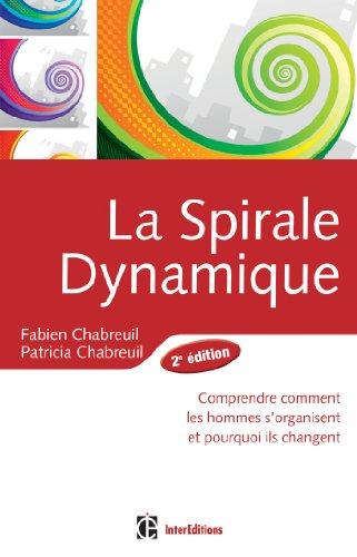 Spirale dynamique - 2e dition : Comprendre comment les hommes s'organisent et pourquoi ils changent (Dveloppement personnel et accompagnement)
