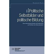 Politische Selbstbilder und politische Bildung: Eine rekonstruktive Studie mit Schülerinnen und Schülern der Sekundarstufe I (Wochenschau Wissenschaft)
