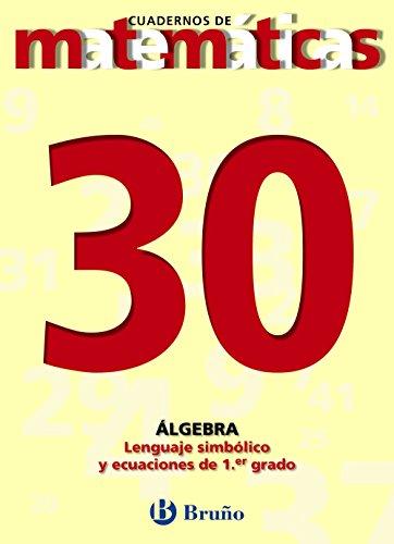 30. Lenguaje simbólico y ecuaciones de primer grado (Castellano - Material Complementario - Cuadernos De Matemáticas) - 9788421642085
