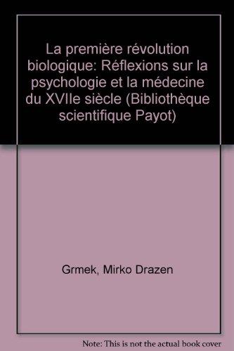 La Première révolution biologique : Réflexions sur la physiologie et la médecine du XVIIe siècle