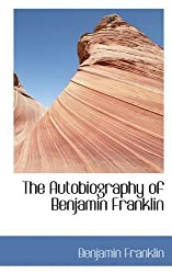 The Autobiography of Benjamin Franklin (Bibliolife Reproduction Series) by Benjamin Franklin (2009-05-19)