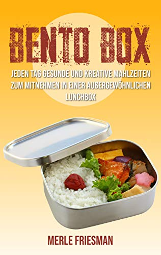 Bento Box: Jeden Tag gesunde und kreative Mahlzeiten zum Mitnehmen in einer außergewöhnlichen Lunchbox (Bonus: über 40 leckere Bento Box Rezepte für einen schnellen Start) Japanische Brot