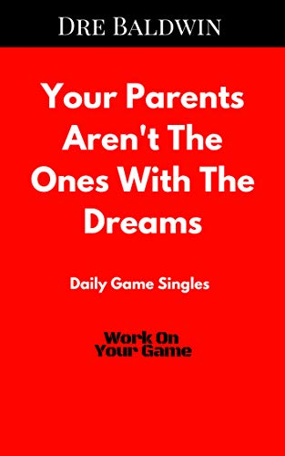 Your Parents Aren't The Ones With The Dreams (Dre Baldwin's Daily Game Singles Book 11) (English Edition) por Dre Baldwin