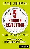 Die 5-Stunden-Revolution: Wer Erfolg will, muss Arbeit neu denken