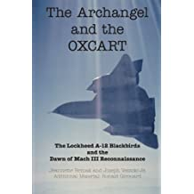 The Archangel and the OXCART: The Lockheed A-12 Blackbirds and the Dawn of Mach III Reconnaissance