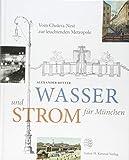 Wasser und Strom für München: Vom Cholera-Nest zur leuchtenden Metropole