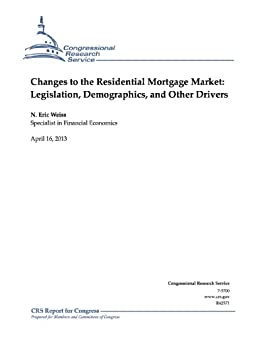 Changes to the Residential Mortgage Market: Legislation, Demographics, and Other Drivers (English Edition) par [Weiss, N. Eric]