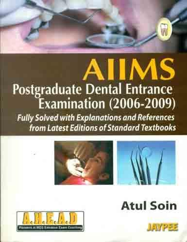Aiims Pg Dental Entrance Exam.(2006-2009) Fully Solv.With Expl.& Ref.From Latest Edn.Of Standard Tb