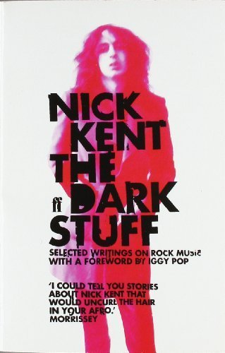 The Dark Stuff: Selected Writings on Rock Music 1972-1993 by Kent. Nick ( 2007 ) Paperback