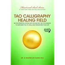 Tao Calligraphy Healing Field: An Information System with Six Sacred Tao Techniques to Empower You to Heal and Transform Your Life (English Edition)
