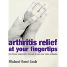 Arthritis Relief At Your Fingertips: How to use acupressure massage to ease your aches and pains by Michael Reed Gach (2004-09-23)