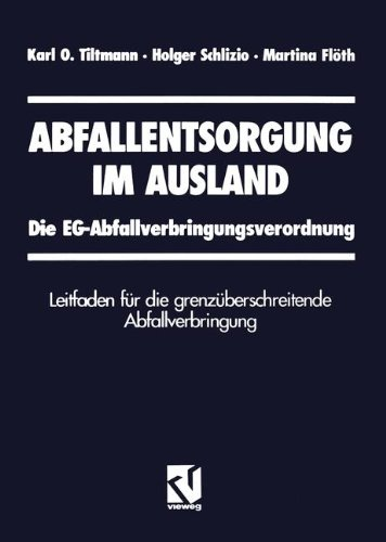 Abfallentsorgung im Ausland: Die EG-Abfallverbringungsverordnung Leitfaden für die grenzüberschreitende Abfallverbringung (German Edition)
