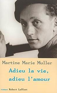 Adieu la vie, adieu l'amour par Marie-Martine Muller