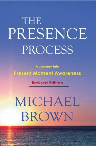 The Presence Process: A Journey Into Present Moment Awareness por Michael Brown