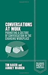 Conversations at Work: Promoting a Culture of Conversation in the Changing Workplace (Palgrave Pocket Consultants) by Tim Baker (2015-10-14)