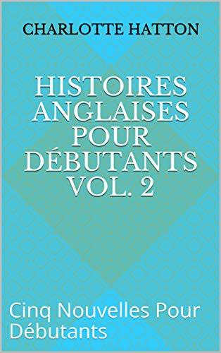 Couverture du livre Histoires Anglaises Pour Débutants Vol. 2: Cinq Nouvelles Pour Débutants
