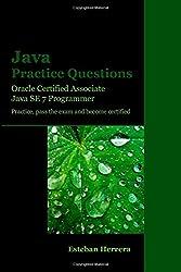 Java Practice Questions: Oracle Certified Associate, Java SE 7 Programmer (OCAJ)