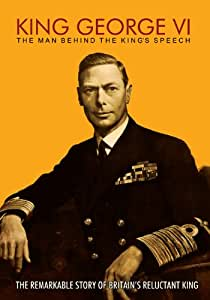 King George VI: The Man Behind The King's Speech DVD (Featuring Colin Firth, Tom Hooper and Mark Logue)