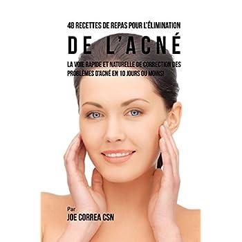 48 Recettes de Repas pour l'élimination de l'acné: La voie rapide et naturelle de correction des problèmes d'acné en 10 jours ou moins!