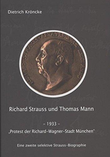 """Richard Strauss und Thomas Mann - 1933 – """"Protest der Richard-Wagner-Stadt München"""": Eine zweite selektive Strauss-Biographie"""