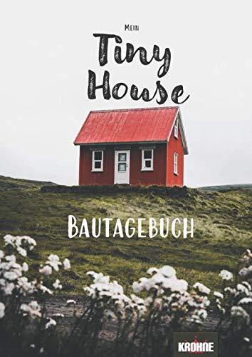 Mein Tiny House Bautagebuch: ein durchorganisierter Bau Planer für mein Tiny House - dokumentiere dein umweltbewusstes Bauprojekt effektiv und mit Freude (Heimwerken, Band 9)