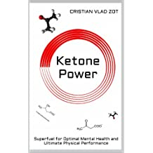 Ketone Power: Superfuel for Optimal Mental Health and Ultimate Physical Performance (English Edition)