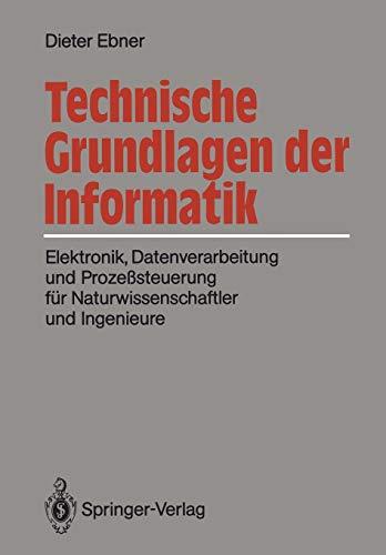 Technische Grundlagen der Informatik: Elektronik, Datenverarbeitung und Prozeßsteuerung für Naturwissenschaftler und Ingenieure
