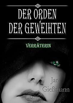 Der Orden der Geweihten: Verräterin (German Edition) by [Gießmann, Jan]