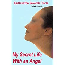 My Secret Life With an Angel: Earth in the Seventh Circle by Julia M. Busch (1997-03-31)