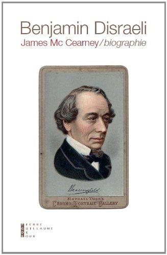 Benjamin Disraeli (1804-1881) : Biographie par James McCearney