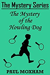 The Mystery of the Howling Dog (FREE Adventure Book For Middle Grade Children Ages 9-12) (The Mystery Series Short Story 7)
