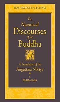 The Numerical Discourses of the Buddha: A Complete Translation of the Anguttara Nikaya (The Teachings of the Buddha) by [Bodhi, bhikkhu]