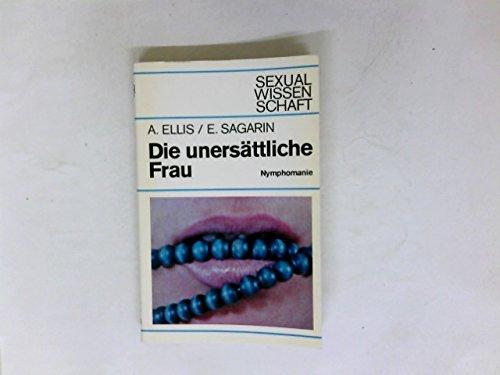 Die unersättliche Frau : Nymphomanie.