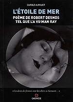 L'étoile de mer - Poème de Robert Desnos tel que l'a vu Man Ray de Carole Aurouet