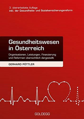 Gesundheitswesen in Österreich. 3. Auflage inkl. Gesundheits- und Sozialversicherungsreform: Organisationen, Leistungen, Finanzierung und Reformen übersichtlich dargestellt