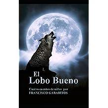 El Lobo Bueno: Cuatro historias para niños desde el punto de vista del Lobo Bueno (Aventuras de Marcialito)