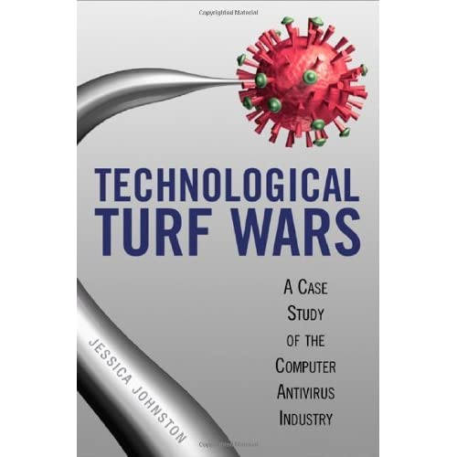 Technological Turf Wars: A Case Study of the Computer Antivirus Industry by Jessica R. Johnston (2008-11-28)