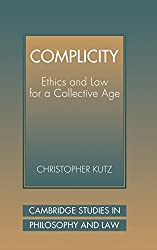 Complicity: Ethics and Law for a Collective Age (Cambridge Studies in Philosophy and Law) by Christopher Kutz (2000-10-09)