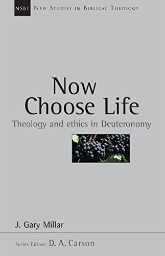Now Choose Life: Theology and Ethics in Deuteronomy (New Studies in Biblical Theology, 6)