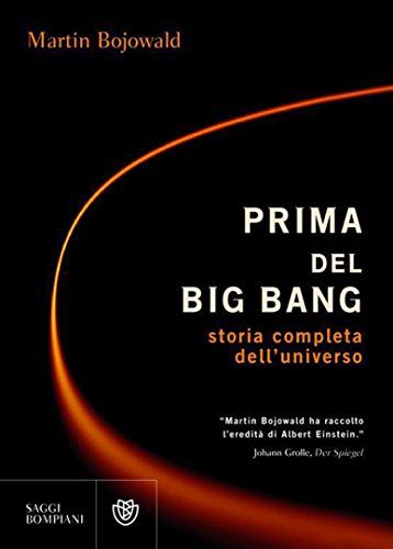 Prima del Big Bang: Storia completa dell'universo (Saggi Bompiani)