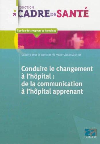 Conduire le changement à l'hôpital: de la communication à l'hôpital apprenant par Collectif Lamarre