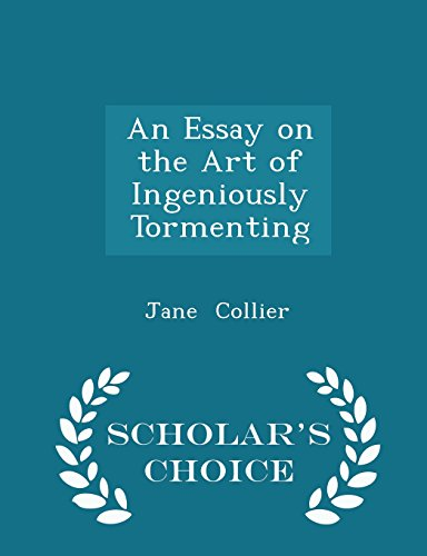 An Essay on the Art of Ingeniously Tormenting - Scholar's Choice Edition