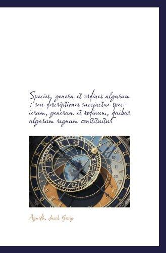 Species, genera et ordines algarum : seu descriptiones succinctae specierum, generum et rodinum, qui